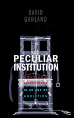 David Garland Peculiar Institution David Garland zur Peculiar Institution der Todesstrafe in den USA